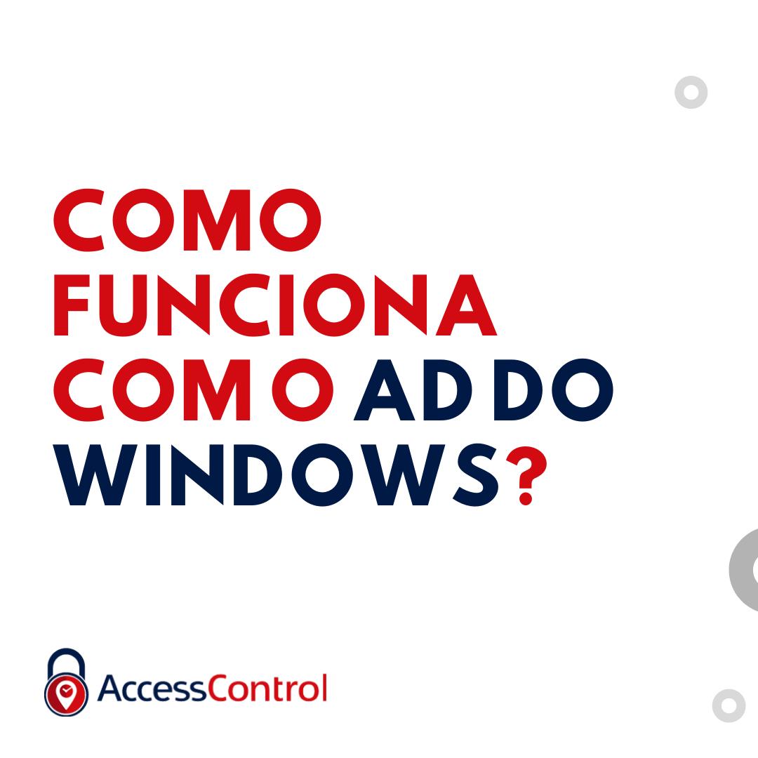 Active Directory - Como o Access Control se comporta junto ao AD do Windows?