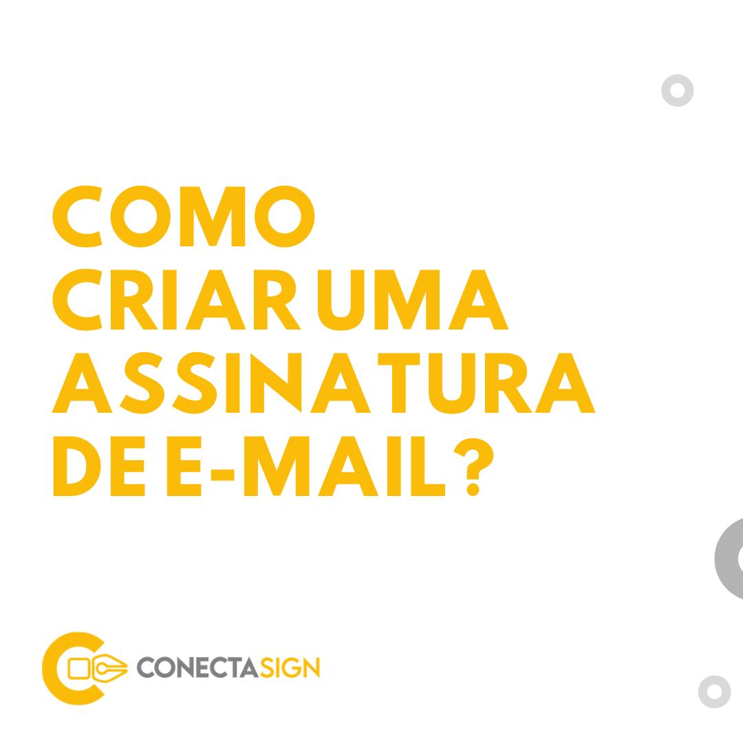 Como criar assinaturas de e-mail no Conecta Sign?