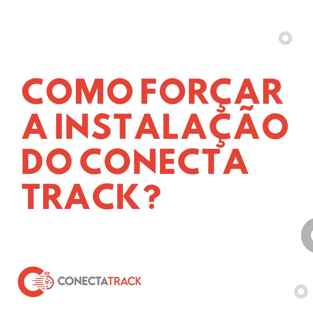 Como forçar a instalação do Conecta Track para meus usuários?