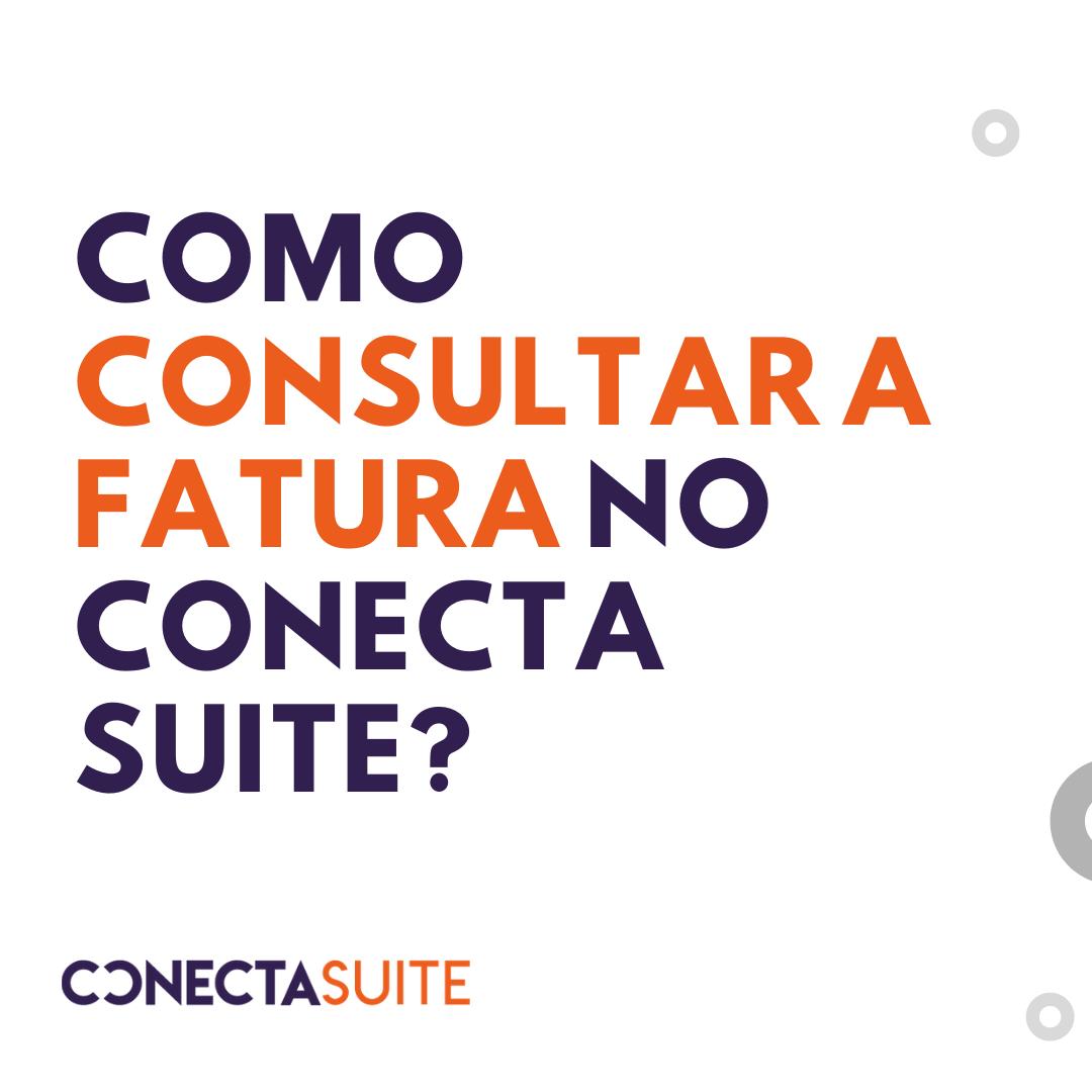 Como consultar a fatura no Conecta Suite?
